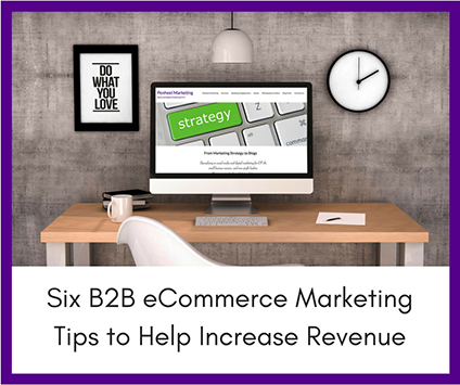 Six-B2B-eCommerce-Marketing-Tips-to-Help-Increase-Revenue_GP Six B2B Ecommerce Marketing Tips to Help Increase Revenue